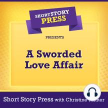 Short Story Press Presents A Sworded Love Affair