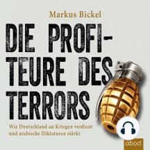 Die Profiteure des Terrors: Wie Deutschland an Kriegen verdient und arabische Diktaturen stärkt