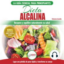 Dieta Alcalina: Guía Para Principiantes Para Recuperar Y Equilibrar Su Salud Naturalmente, Perder Peso Y Comprender El Ph (Libro En Español / Alkaline Diet Spanish Book)