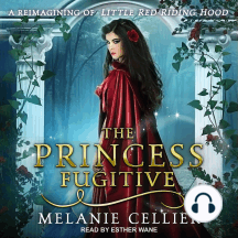 The Princess Fugitive: A Reimagining Of Little Red Riding Hood