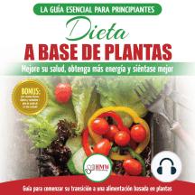 Dieta A Base De Plantas: Guía Para Principiantes De Recetas Sin Base Vegetal Y Sin Gluten: Mejore Su Salud, Obtenga Más Energía Y Sienta Lo Mejor (Libro en español / Plant-Based Diet Spanish Book)