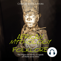 African Mythology and Folklore: The Origins and History of Legends and Myths across Africa
