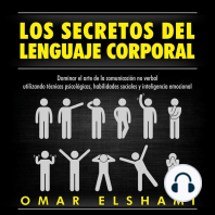 Los Secretos del Lenguaje Corporal, Dominar el Arte de la Comunicación No Verbal utilizando Técnicas Psicológicas, Habilidades Sociales y Inteligencia Emocional