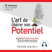 L'art de libérer son potentiel: 12 principes pour changer votre vie