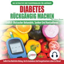 Diabetes Rückgängig Machen: Leitfaden Zur Umkehrung Von Diabetes - Natürlich Heilen, Senken Und Kontrollieren Sie Ihren Blutzucker (Bücher In Deutsch / Reverse Diabetes German Book)