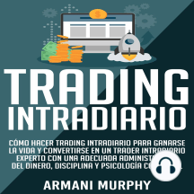 Trading Intradiario: Cómo hacer Trading Intradiario para Ganarse la Vida y Convertirse en un Trader Intradiario Experto con una Adecuada Administración ... y Psicología Comercial