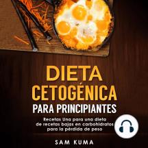 Dieta cetogénica para principiantes: Recetas Una para una dieta de recetas bajas en carbohidratos para la pérdida de peso (Spanish Edition)
