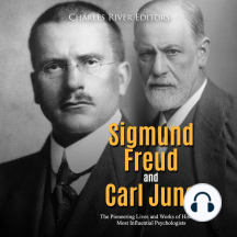Sigmund Freud and Carl Jung: The Pioneering Lives and Works of History's Most Influential Psychologists