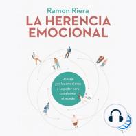 La herencia emocional: Un viaje por las emociones y su poder para transformar el mundo