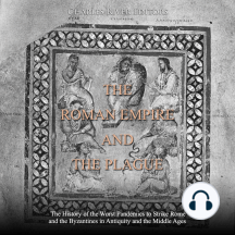 Roman Empire and the Plague, The: The History of the Worst Pandemics to Strike Rome and the Byzantines in Antiquity and the Middle Ages