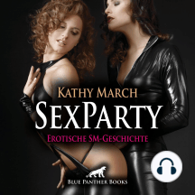 SexParty | Erotik Audio SM-Story | Erotisches SM-Hörbuch: Zwei junge Frauen haben auf einer Fetisch Party richtig Spaß ...