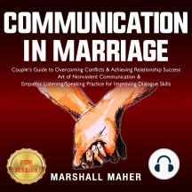 COMMUNICATION IN MARRIAGE: Couple's Guide to Overcoming Conflicts & Achieving Relationship Success. Art of Nonviolent Communication & Empathic Listening/Speaking Practice for Improving Dialogue Skills. NEW VERSION