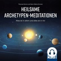 Heilsame Archetypen-Meditationen: Alles ist in allem und alles ist in mir