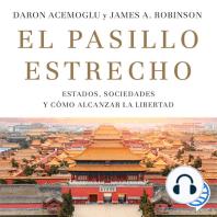 El pasillo estrecho: Estados, sociedades y cómo alcanzar la libertad