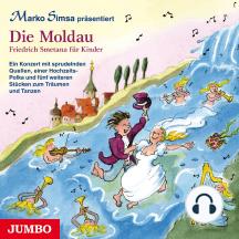 Die Moldau. Friedrich Smetana für Kinder.: Ein Konzert mit sprudelnden Quellen, einer Hochzeits-Polka und fünf weiteren Stücken zum Träumen und Tanzen