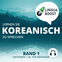 Lernen Sie Koreanisch zu sprechen. Band 1.: Lektionen 1-30. Für Anfänger.