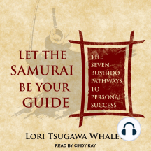 Let the Samurai Be Your Guide: The Seven Bushido Pathways to Personal Success