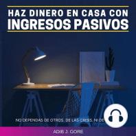 Haz dinero en casa con ingresos pasivos. No dependas de otros. Delas crisis. Ni de nadie