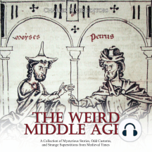Weird Middle Ages, The: A Collection of Mysterious Stories, Odd Customs, and Strange Superstitions from Medieval Times