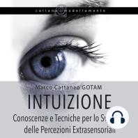Intuizione: Conoscenze e Tecniche per lo Sviluppo delle Percezioni Extrasensoriali