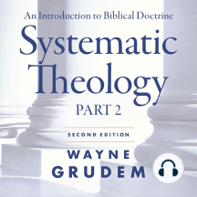 Systematic Theology, Second Edition Part 2: An Introduction to Biblical Doctrine