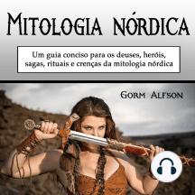 Mitologia nórdica: Um guia conciso para os deuses, heróis, sagas, rituais e crenças da mitologia nórdica (Portuguese Edition)