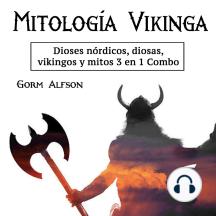 Mitología vikinga: dioses nórdicos, diosas, vikingos y mitos 3 en 1 Combo (Spanish Edition)