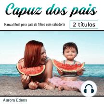 Capuz dos pais: Manual final para pais de filhos com sabedoria (Portuguese Edition)