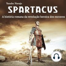 Spartacus: A história romana da revolução heroica dos escravos (Portuguese Edition)