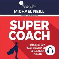 SUPER COACH: 10 secretos para trasformar la vida de cualquier persona
