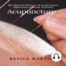 Acupuncture: The Natural Ways to do Acupressure Effectively to Treat Yourself