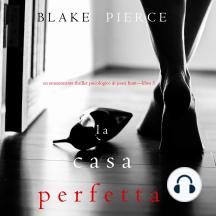 La Casa Perfetta (Un emozionante thriller psicologico di Jessie Hunt—Libro Tre)