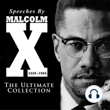 Speeches by Malcolm X, 1925-1965: The Ultimate Collection