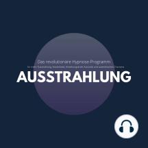 Ausstrahlung: Das revolutionäre Hypnose-Programm: Mehr Ausstrahlung, Attraktivität, Anziehungskraft, Autorität und authetisches Charisma