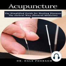 Acupuncture: The Simplified Guide for Healing Diseases The natural Way (Natural Medicine)
