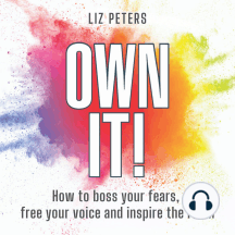 Own It!: How to boss your fears, free your voice and inspire the room