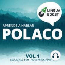 Aprende a hablar polaco Vol. 1: Lecciones 1-30. Para principiantes.