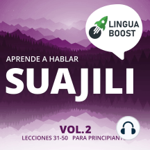 Aprende a hablar suajili Vol. 2: Lecciones 31-50. Para principiantes.