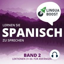 Lernen Sie Spanisch zu sprechen. Band 2.: Lektionen 31-50. Für Anfänger.