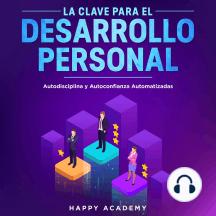 La Clave para el Desarrollo Personal.: Autodisciplina y Autoconfianza Automatizadas