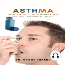 Asthma: The Natural Solution to Asthma Attack and Relief Management Therapy