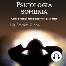 Psicologia sombria: Como observar manipuladores e psicopatas