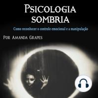 Psicologia sombria: Como reconhecer o controle emocional e a manipulação