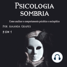 Psicologia sombria: Como analisar o comportamento psicótico e sociopático