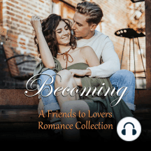 Becoming: A Friends to Lovers Romance Collection