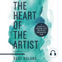 Heart of the Artist, The, Second Edition: A Character-Building Guide for You and Your Ministry Team