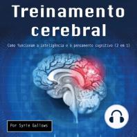 Treinamento cerebral: Como funcionam a inteligência e o pensamento cognitivo (2 em 1)