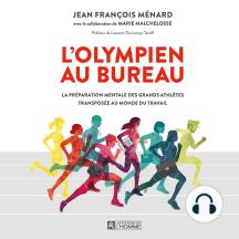 L'olympien au bureau: La préparation mentale des grands athlètes transposée au monde du travail
