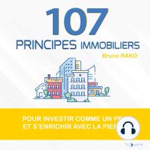 107 principes immobiliers: pour investir comme un pro et s'enrichir avec la pierre
