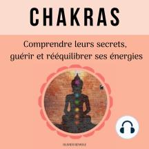Chakras: comprendre leurs secrets, guérir et rééquilibrer ses énergies